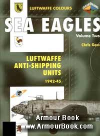 Sea Eagles Volume 2: Luftwaffe Anti-Shipping Units 1942-1945 [Luftwaffe Colours]