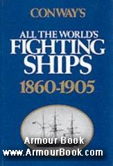 All the World's Fighting Ships 1860-1905 [Conway Maritime Press]