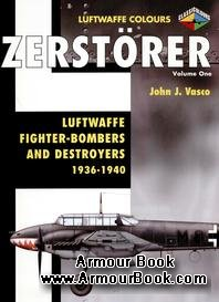 Zerstorer Volume 1: Luftwaffe Fighter-Bombers and Destroyers 1936-1940 [Luftwaffe Colours]
