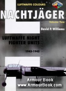 Nachtjager Volume 2: Luftwaffe Night Fighter Units 1943-1945 [Luftwaffe Colours]
