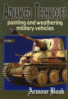 Advanced Techniques Painting and Weathering Military Vehicles Volume 2 [Auriga]