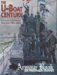 The U-Boat Century: German Submarine Warfare 1906-2006 [Chatham Publishing]