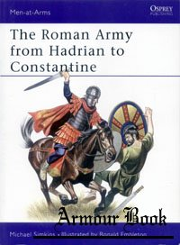 The Roman Army from Hadrian to Constantine [Osprey - Men-at-Arms 093]