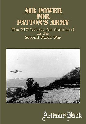 Air Power for Patton's Army: The XIX Tactical Air Command in the Second World War