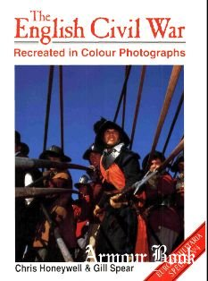 The English Civil War Recreated in Colour Photographs [Europa Militaria Special №04]