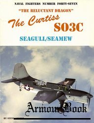 "The ""Reluctant Dragon"": The Curtiss SO3C Seagull/Seamew [Naval Fighters №47]"