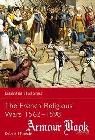 The French Religious Wars 1562–1598 [Osprey Essential Histories 47]