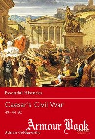 Caesar's Civil War 49–44 BC [Osprey Essential Histories 42]