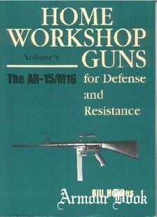 Home Workshop Guns for Defense and Resistance, Vol.5 - The AR-15/M-16