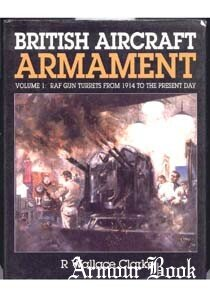 British Aircraft Armament Volume 1: RAF Gun Turrets from 1914 to the Present Day [Patrick Stephens Limited]