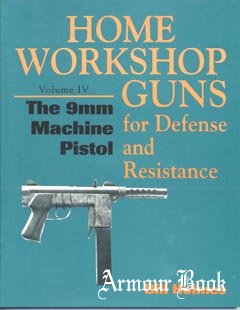 Home Workshop Guns, Vol.IV - The 9mm Machine Pistol