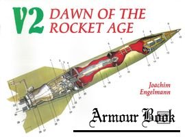 V2: Dawn of the Rocket Age [Schiffer Military History №26]