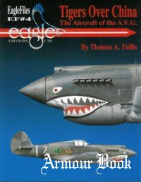 Tigers over China: The Aircraft of the A.V.G. [EagleFiles №4]