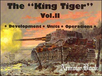 "The ""King Tiger"" Vol.II: Development, Units, Operations [Schiffer Publishing]"