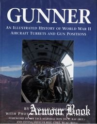 Gunner: An Illustrated History of World War II Aircraft Turrets and Gun Positions [Airlife Publishing ]
