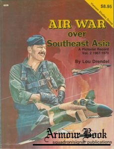Air War over Southeast Asia: A Pictorial Record Vol.2: 1967-1970 [Squadron Signal 6036]