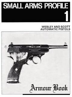 Webley and Scott Automatic Pistols [Small Arms Profile 01]