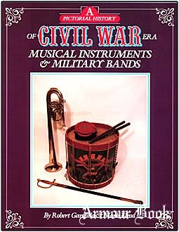 A Pictorial History of Civil War: Era Musical Instruments and Military Bands