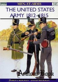 The United States Army 1812-1815 [Osprey Men-at-arms 345]
