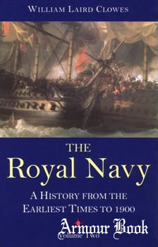 The Royal Navy: A History From The Earliest Times To 1900 Vol.VI