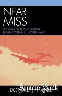 Near Miss: The Army Air Forces' Guided Bomb Program in World War II [The Scarecrow Press]