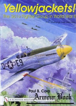 Yellowjackets The 361st Fighter Group in World War II [Schiffer Military History]