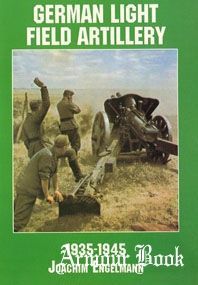 German Light Field Artillery 1935-1945 [Schiffer Military/Aviation History]