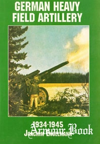 German Heavy Field Artillery 1934-1945 [Schiffer Military/Aviation History]