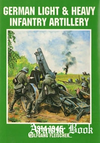 German Light & Heavy Infantry Artillery 1914-1945 [Schiffer Military/Aviation History]