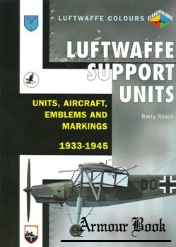 Luftwaffe Support Units: Units, Aircraft, Emblems and Markings 1933-1945 [Luftwaffe Colours]