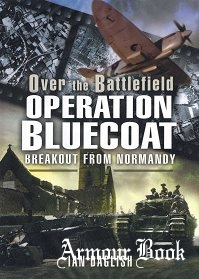 Over the Battlefield. Operation Bluecoat - Breakout from Normandy [Pen & Sword]