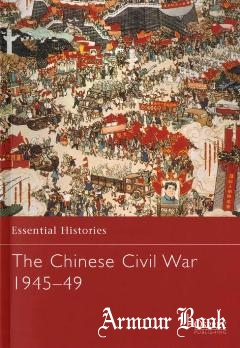 The Chinese Civil War 1945-1949 [Osprey Essential Histories 61]