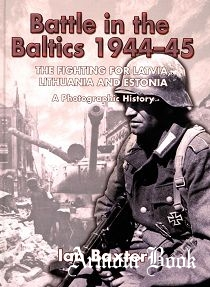 Battle in the Baltics 1944-1945: The Fighting for Latvia, Lithuania and Estonia [Helion & Company]