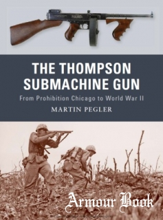 The Thompson Submachine Gun. From Prohibition Chicago to World War II [Osprey Weapon №01]