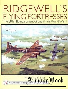 Ridgewell's Flying Fortresses: The 381st Bombardment Group (H) in World War II [Schiffer Military History]