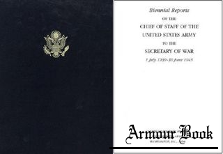 Biennial Reports of the Chief of Staff of the United States Army to the Secretary of War, 1 July 1939 - 30 June 1945 [Center of Military History United States Army]