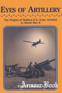 Eyes of Artillery: The Origins of U.S. Army Aviation in World War II [Center of Military History United States Army]