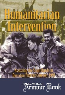 Humanitarian Intervention: Assisting the Iraqi Kurds in Operation Provide Comfort, 1991 [Department of the Army]