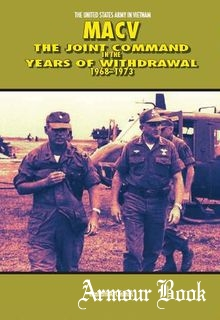 MACV: The Joint Command in the Years of Withdrawal, 1968-1973 [Center of Military History United States Army]