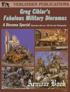Greg Cihlar's Fabulous Military Dioramas [Verlinden Publication]