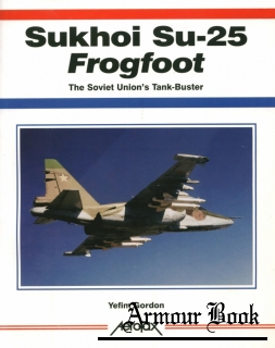 Sukhoi Su-25 Frogfoot: The Soviet Union's Tank-Buster [Aerofax]