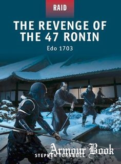 The Revenge of the 47 Ronin Edo 1703 [Osprey Raid 23]