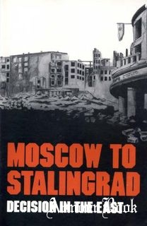 Moscow to Stalingrad: Decision in the East [Center of Military History United States Army]