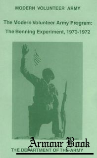 The Modern Volunteer Army Program: The Benning Experiment, 1970-1972 [Department of the Army]