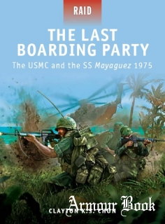 The Last Boarding Party: The USMC and the SS Mayaguez 1975 [Osprey Raid 24]