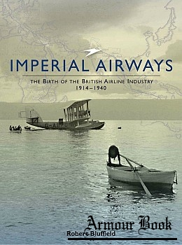 Imperial Airways: the Birth of the British Airline Industry 1914-1940 [Ian Allan]