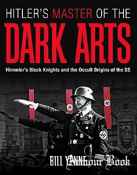 Hitler's Master of the Dark Arts: Himmler's Black Knights and the Occult Origins of the SS [Zenith Press]
