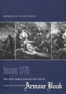 Boston 1775: The Shot Heard Around the World [Praeger Illustrated Military History]