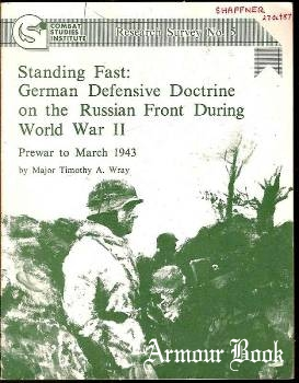 Standing Fast: German Defensive Doctrine on the Russian Front During World War II, Prewar to March 1943