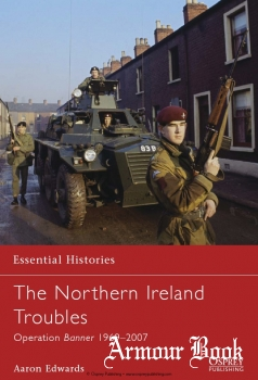 The Northern Ireland Troubles: Operation Banner 1969–2007 [Osprey Essential Histories 73]
